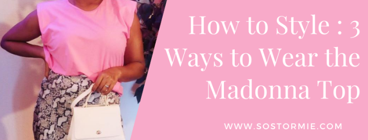 How to Style : Madonna Top 3 Ways