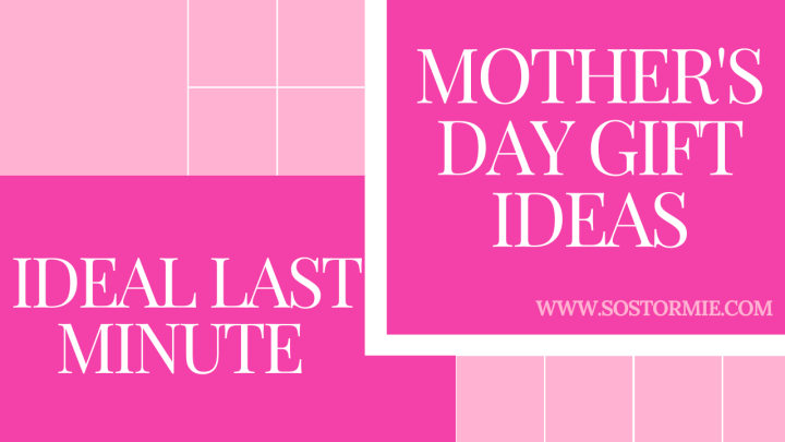 Ideal Last Minute Mother's Day GiftIdeas
